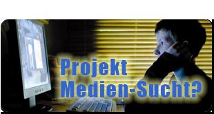 Projekt Medien-Sucht?